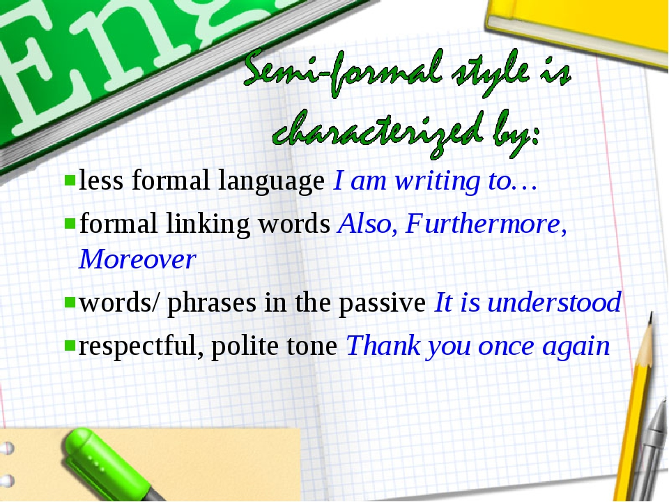 less formal language I am writing to… formal linking words Also, Furthermore,...