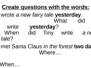 Create questions with the words: Tiny wrote a new fairy tale yesterday. What