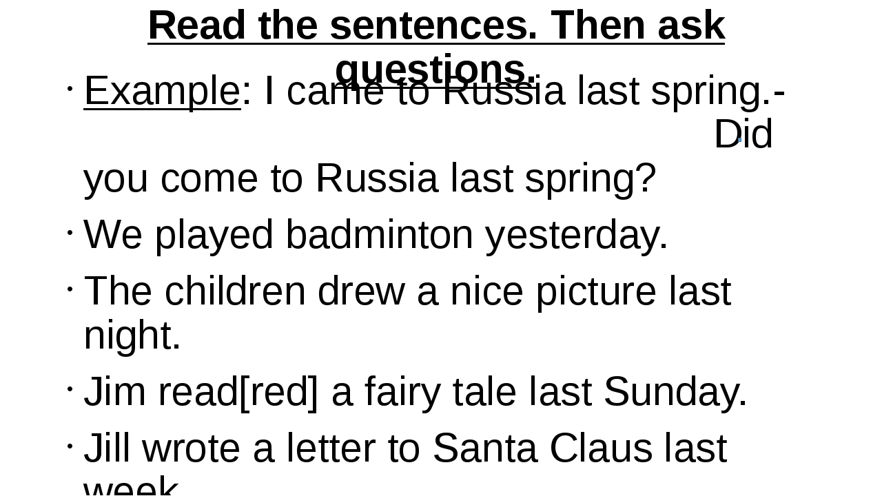 Read the sentences. Then ask questions. Example: I came to Russia last spring...