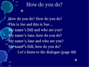 How do you do? How do you do? How do you do? This is Joe and this is Sue… My