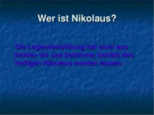 Wer ist Nikolaus? Die Legendenbildung hat wohl aus beiden die uns bekannte Ge