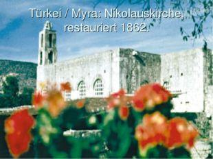 Türkei / Myra: Nikolauskirche, restauriert 1862.