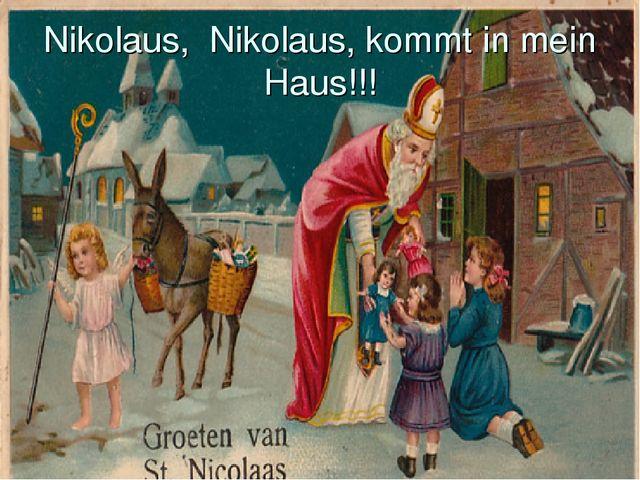 Nikolaus, Nikolaus, kommt in mein Haus!!!