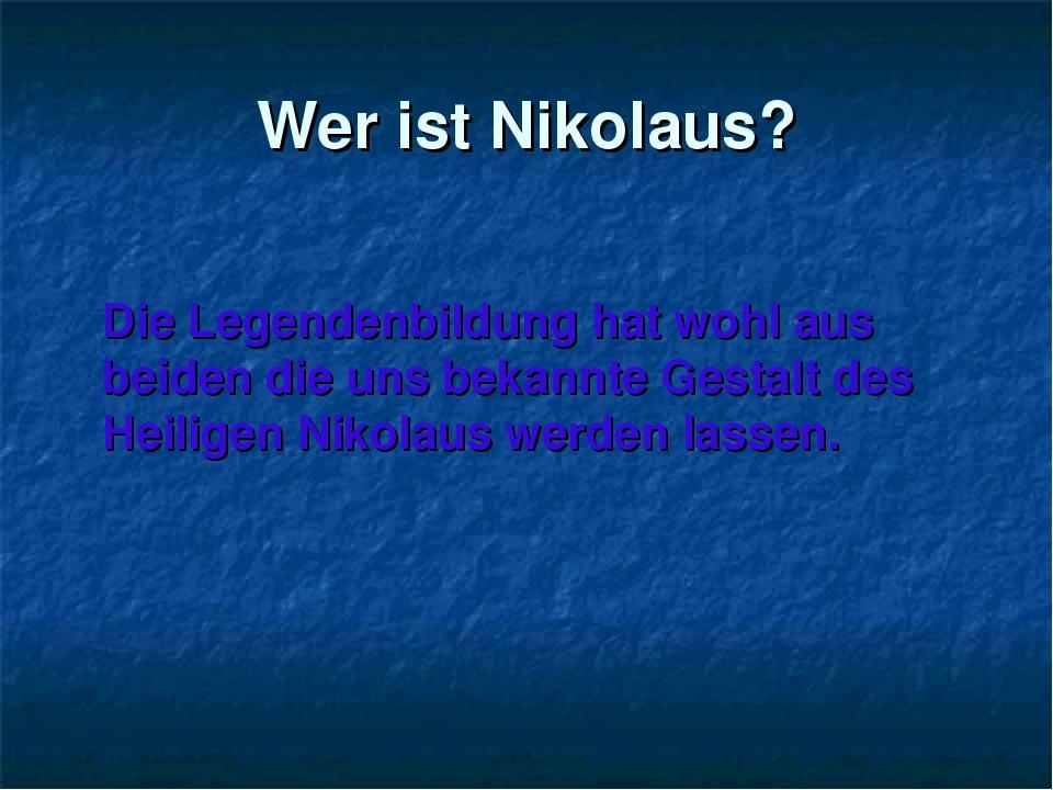 Wer ist Nikolaus? Die Legendenbildung hat wohl aus beiden die uns bekannte Ge...