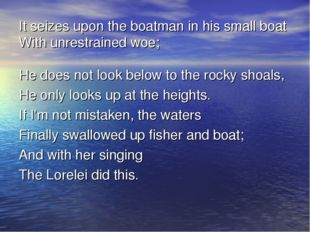 It seizes upon the boatman in his small boat With unrestrained woe; He does n