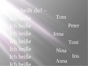 Wie heißt du? – Ich heiße Ich heiße Ich heiße Ich heiße Ich heiße Ich heiße I