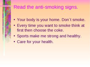 Read the anti-smoking signs. Your body is your home. Don`t smoke. Every time