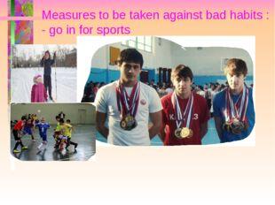 Measures to be taken against bad habits : - go in for sports