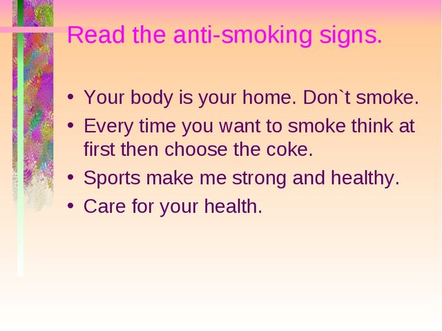 Read the anti-smoking signs. Your body is your home. Don`t smoke. Every time...