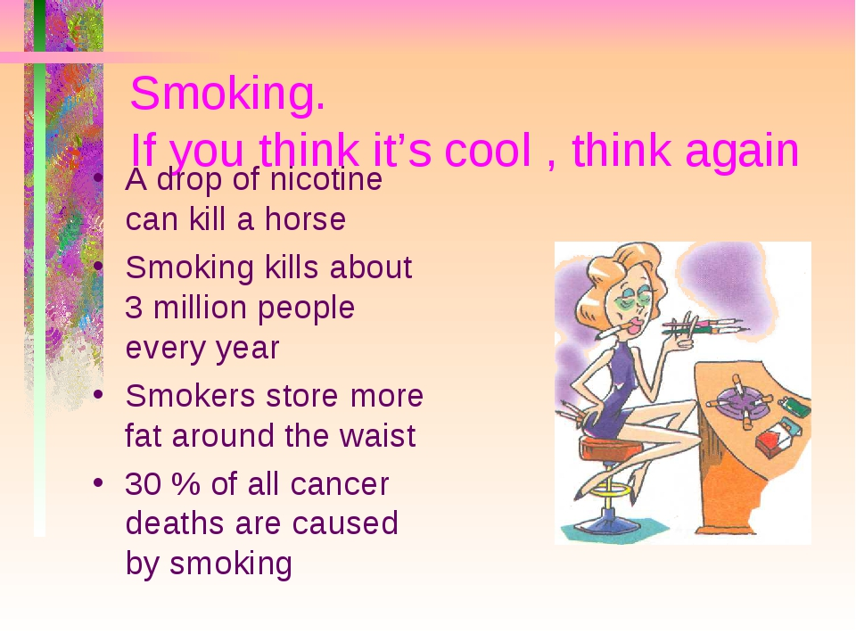 Smoking. If you think it's cool , think again A drop of nicotine can kill a h...