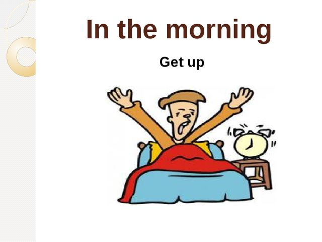 In the morning Get up