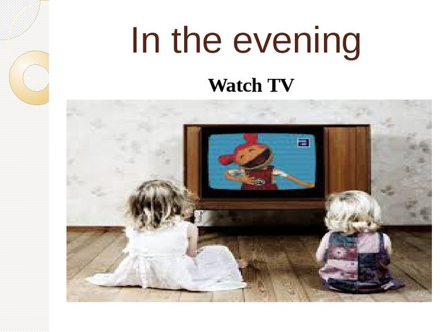 In the evening Watch TV
