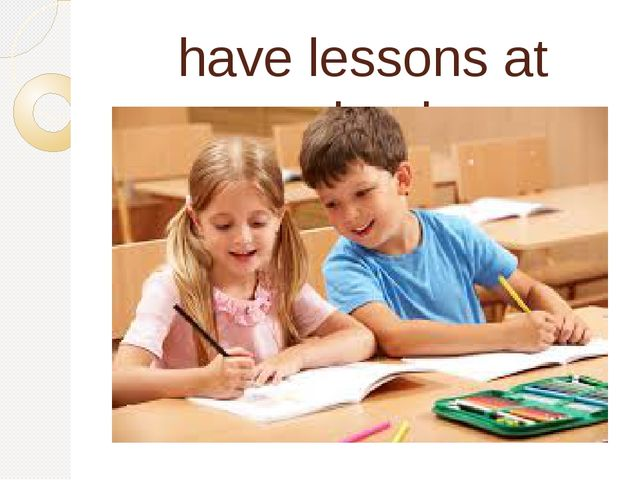 have lessons at school