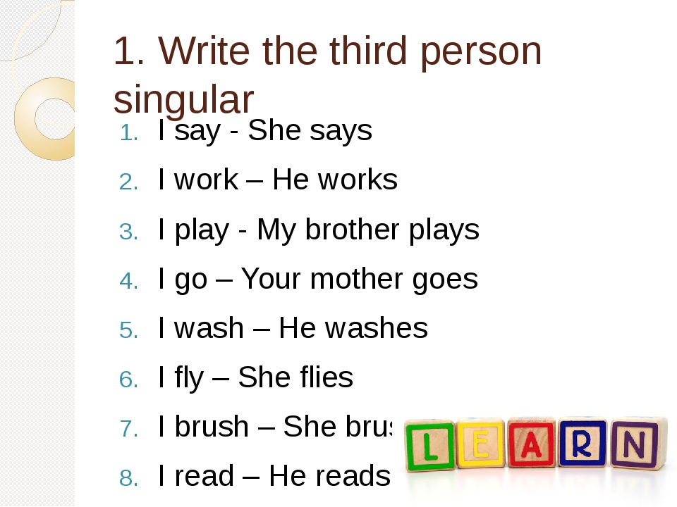 1. Write the third person singular I say - She says I work – He works I play...