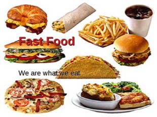 Fast Food We are what we eat