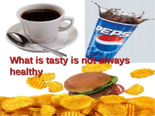 What is tasty is not always healthy
