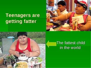 Teenagers are getting fatter The fattest child in the world