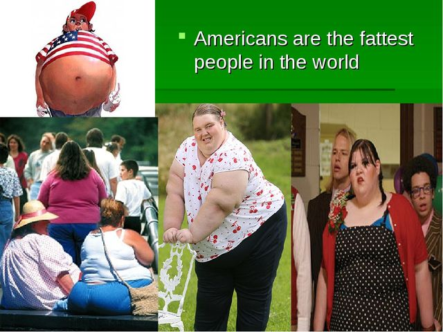 Americans are the fattest people in the world