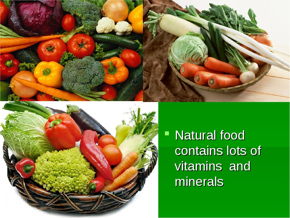 Natural food contains lots of vitamins and minerals