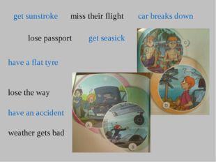 get sunstroke miss their flight car breaks down lose passport get seasick hav