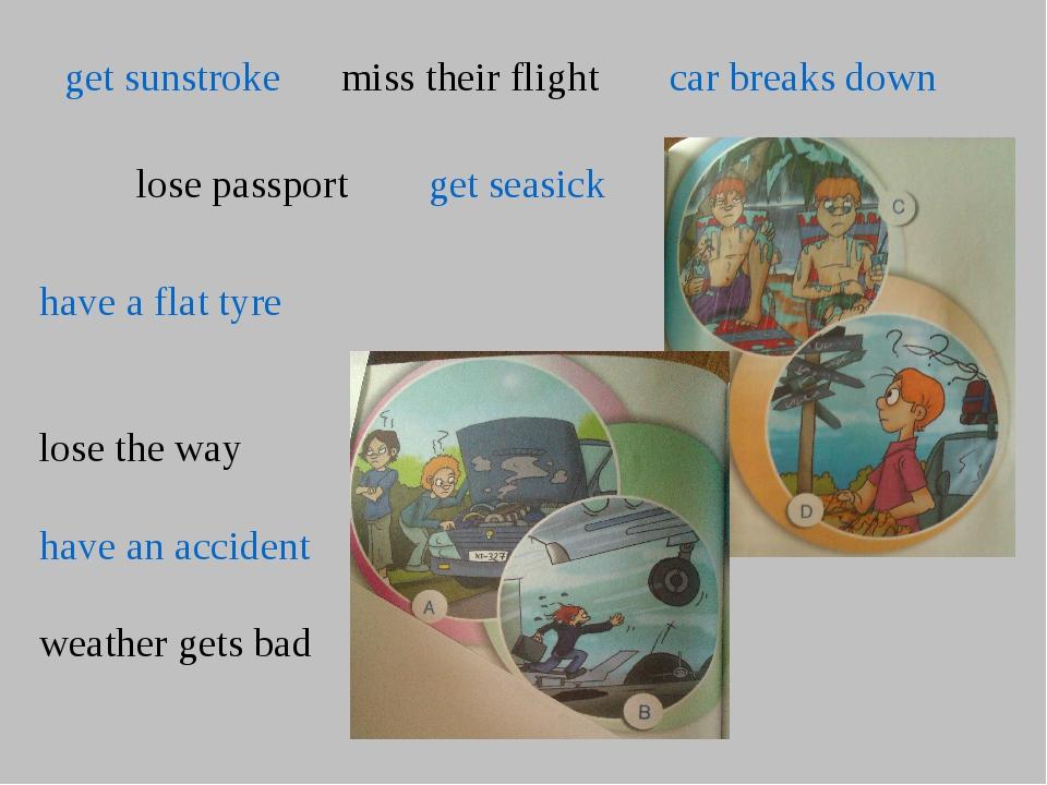 get sunstroke miss their flight car breaks down lose passport get seasick hav...
