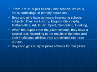 From 7 to 11 pupils attend junior schools, which is the second stage of prim