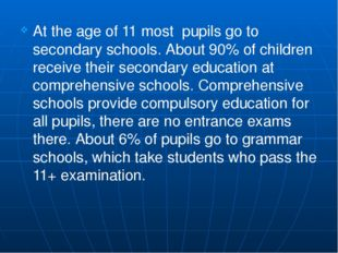 At the age of 11 most pupils go to secondary schools. About 90% of children r