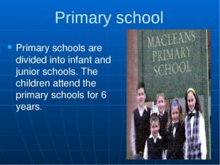 Primary school Primary schools are divided into infant and junior schools. Th