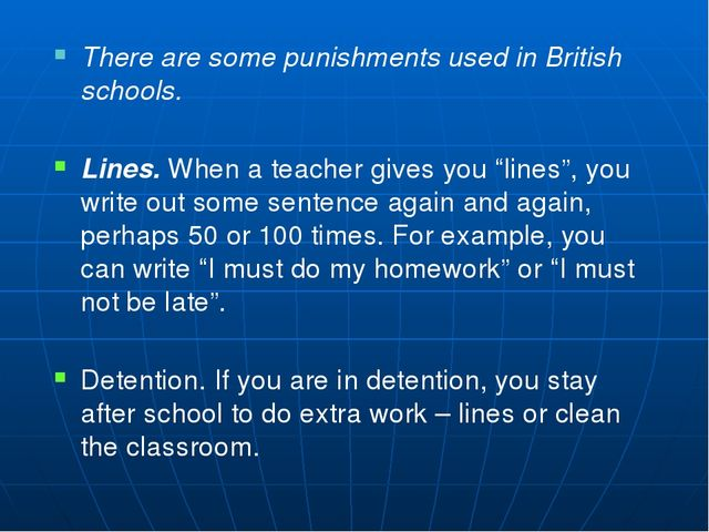 There are some punishments used in British schools. Lines. When a teacher giv...