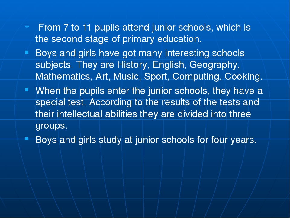 From 7 to 11 pupils attend junior schools, which is the second stage of prim...