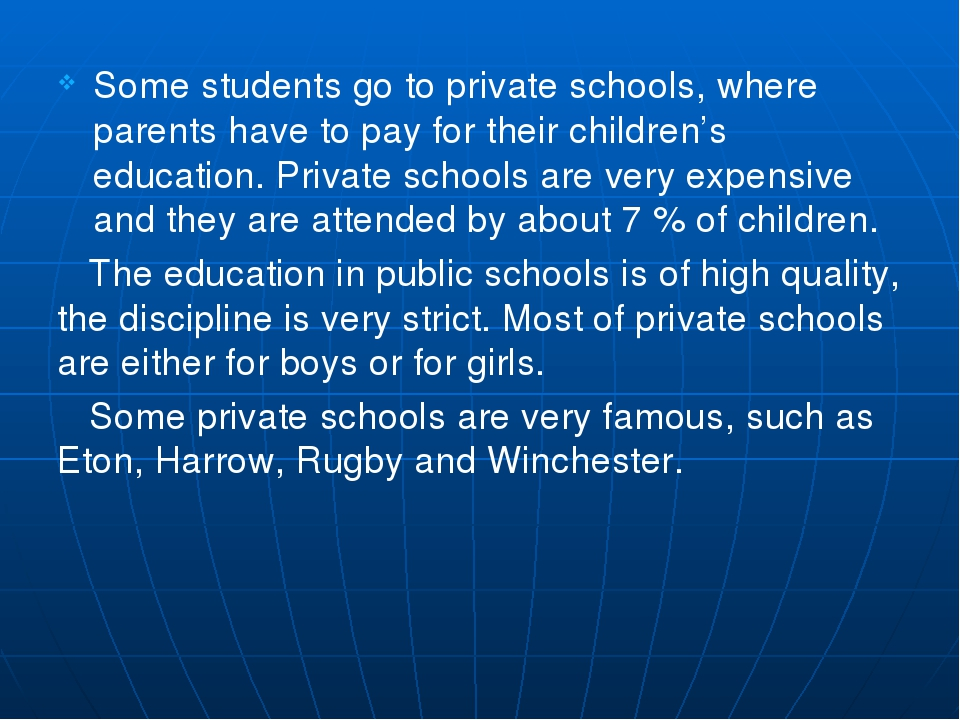 Some students go to private schools, where parents have to pay for their chil...