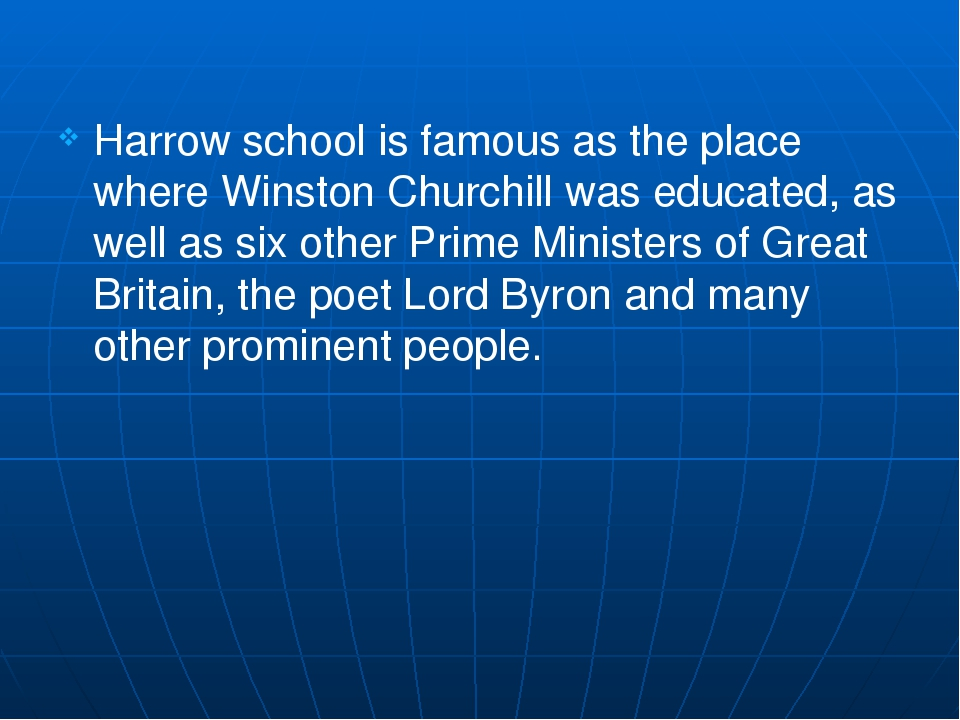 Harrow school is famous as the place where Winston Churchill was educated, a...