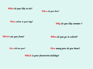 What do you like to do? What colour is your bag? are you from? Where do you l