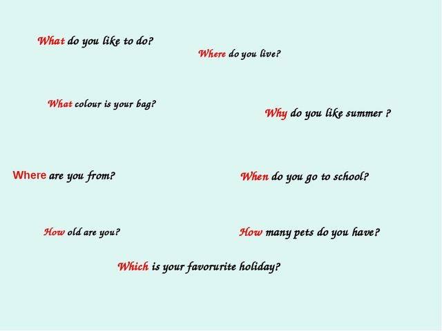 What do you like to do? What colour is your bag? are you from? Where do you l...