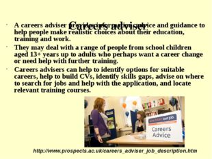Careers adviser A careers adviser provides information, advice and guidance