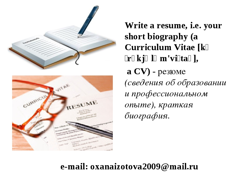 Write a resume, i.e. your short biography (a Curriculum Vitae [kəˌrɪkjələm'vi...