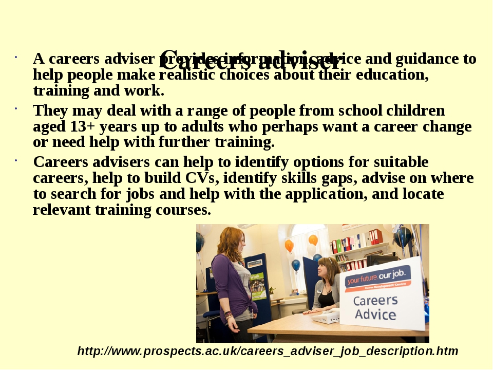 Careers adviser A careers adviser provides information, advice and guidance...