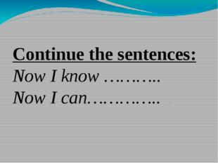 Continue the sentences: Now I know ……….. Now I can…………..    .