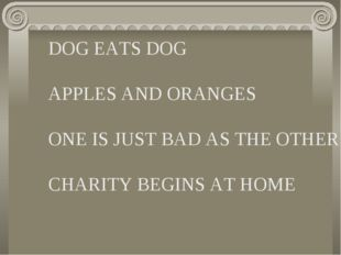 DOG EATS DOG APPLES AND ORANGES ONE IS JUST BAD AS THE OTHER CHARITY BEGINS A