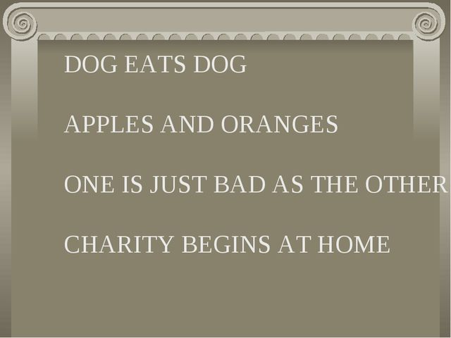 DOG EATS DOG APPLES AND ORANGES ONE IS JUST BAD AS THE OTHER CHARITY BEGINS A...