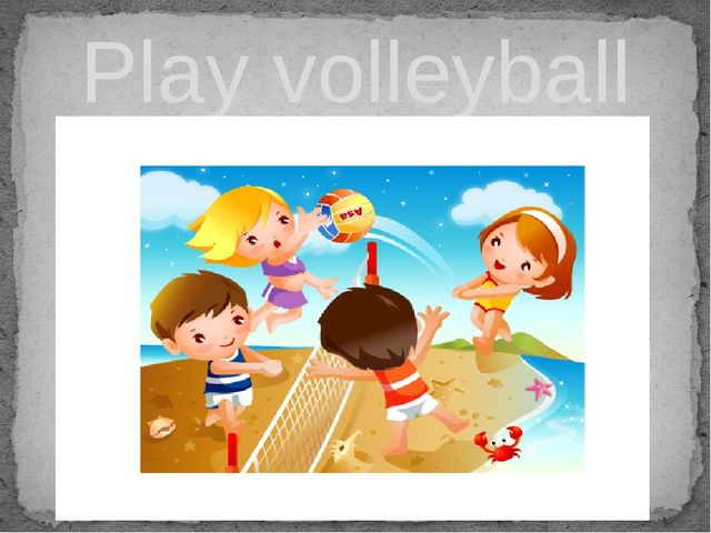 Play volleyball