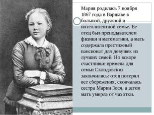 Мария родилась 7 ноября 1867 года в Варшаве в большой, дружной и интеллигентн