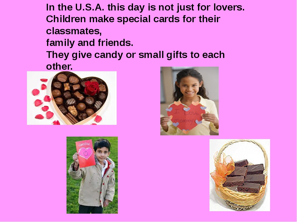 In the U.S.A. this day is not just for lovers. Children make special cards f...