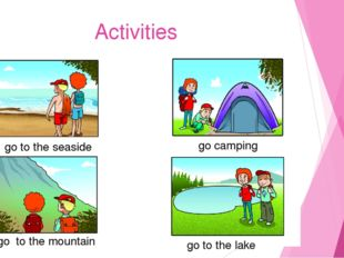 Activities go to the seaside go camping go to the mountain go to the lake