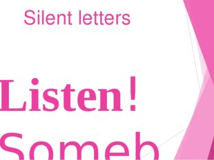 Silent letters Listen! Somebody's knocking on the door. Who's there? It's my