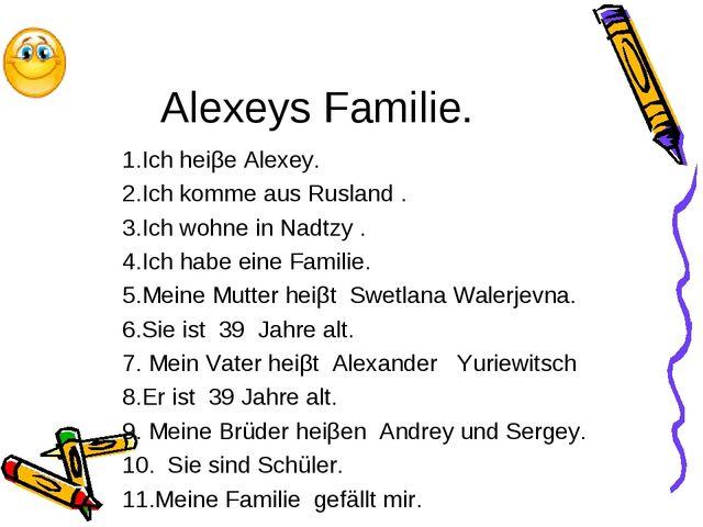 Alexeys Familie. 1.Ich heiβe Alexey. 2.Ich komme aus Rusland . 3.Ich wohne in...