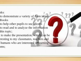 Tasks: 1) to demonstrate a variety of them in our textbooks 2) to help other