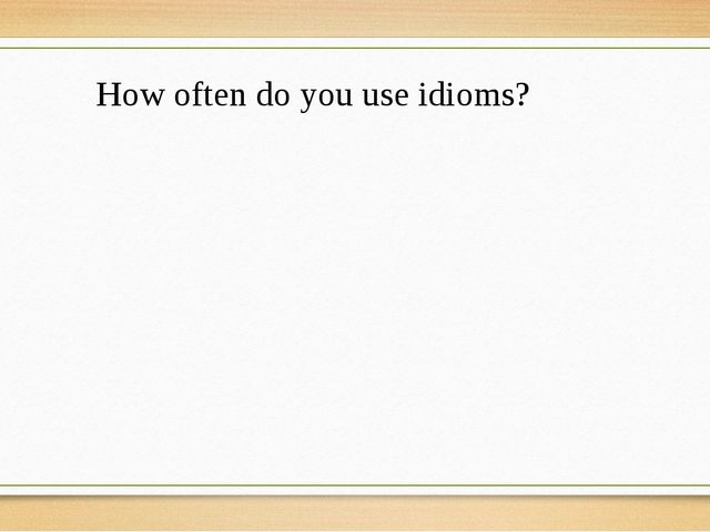 How often do you use idioms?