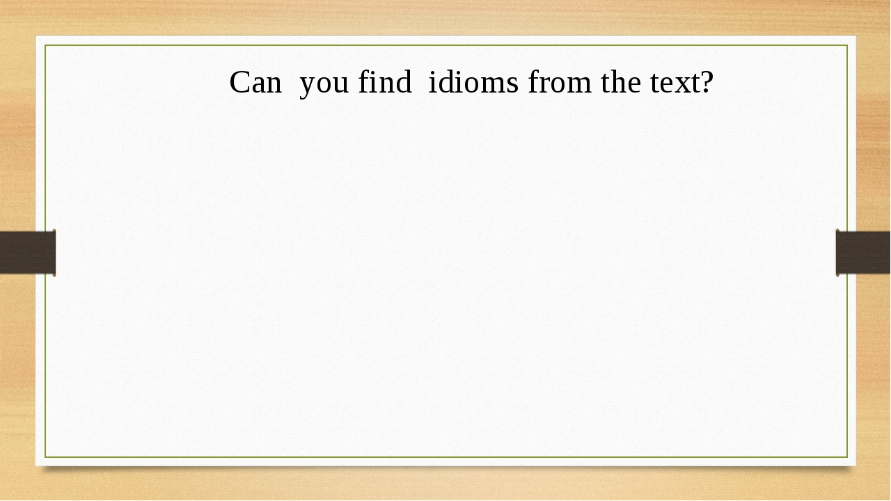 Can you find idioms from the text?