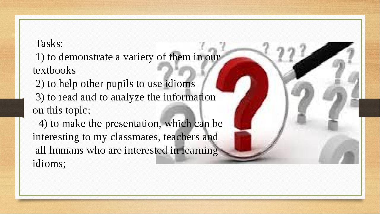 Tasks: 1) to demonstrate a variety of them in our textbooks 2) to help other...